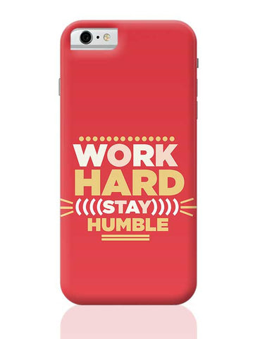 WORK HARD,STAY HUMBLE... iPhone 6 / 6S Covers Cases