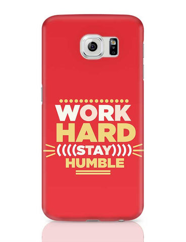WORK HARD,STAY HUMBLE... Samsung Galaxy S6 Covers Cases Online India