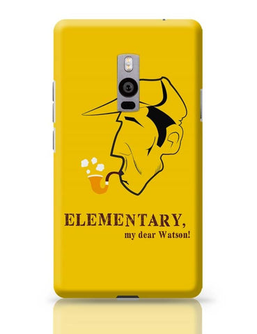 Elementary, My Dear Watson! OnePlus Two Covers Cases Online India