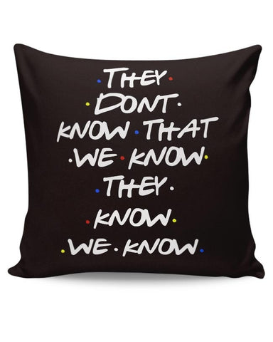 FRIENDS - THEY DON'T KNOW Cushion Cover Online India