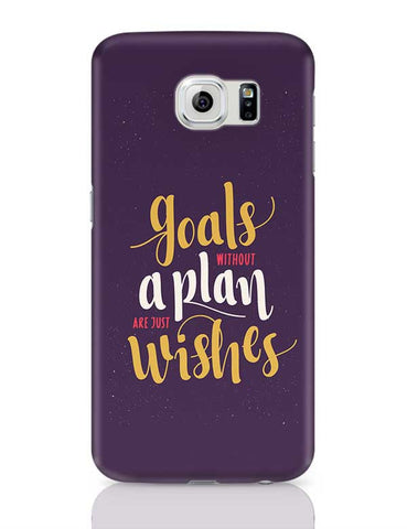 Goals Without a Plan are Just Wishes Samsung Galaxy S6 Covers Cases Online India