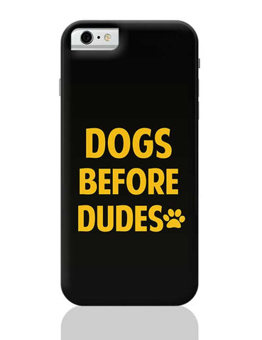 DOGS BEFORE DUDES iPhone 6 6S Covers Cases Online India