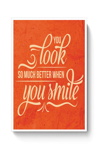Buy You Look Better When you Smile Poster