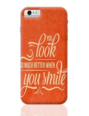 You Look Better When you Smile iPhone 6 / 6S Covers Cases