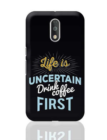 Life is Uncertain Drink Coffee First Moto G4 Plus Online India