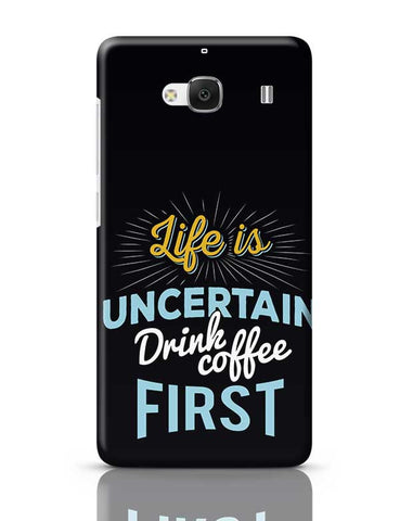 Life is Uncertain Drink Coffee First Redmi 2 / Redmi 2 Prime Covers Cases Online India