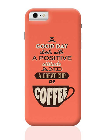 Positive Attitude and Cup of Coffee iPhone 6 / 6S Covers Cases