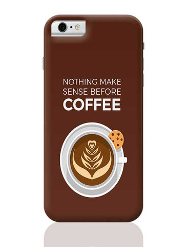 Nothing Make sense before Coffee iPhone 6 / 6S Covers Cases