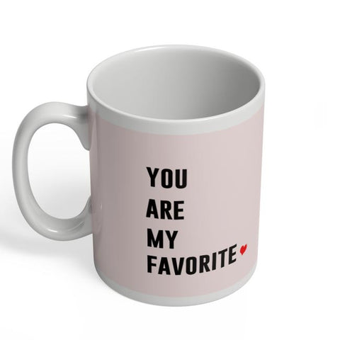 YOU ARE MY FAVORITE Coffee Mug Online India