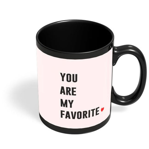 YOU ARE MY FAVORITE Black Coffee Mug Online India