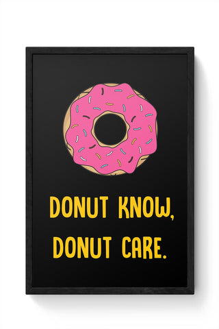 DONUT KNOW, DONUT CARE Framed Poster Online India