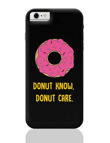 DONUT KNOW, DONUT CARE iPhone 6 / 6S Covers Cases