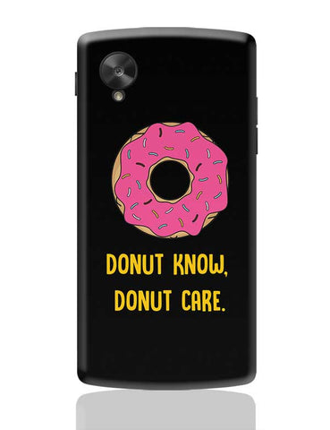 DONUT KNOW, DONUT CARE Google Nexus 5 Covers Cases Online India