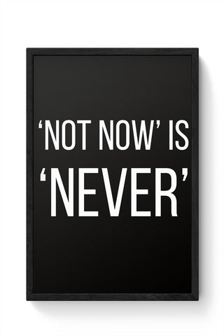 NOT NOW IS NEVER Framed Poster Online India