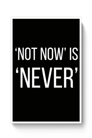 Buy NOT NOW IS NEVER Poster