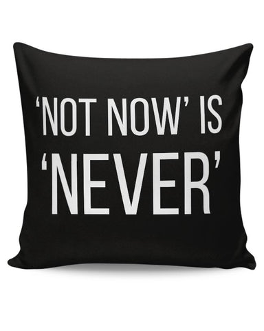 NOT NOW IS NEVER Cushion Cover Online India