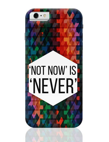 NOT NOW IS NEVER iPhone 6 / 6S Covers Cases