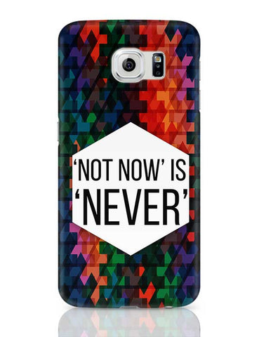 NOT NOW IS NEVER Samsung Galaxy S6 Covers Cases Online India
