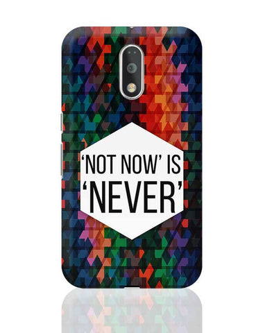 NOT NOW IS NEVER Moto G4 Plus Online India