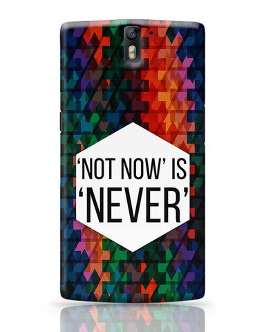 NOT NOW IS NEVER OnePlus One Covers Cases Online India