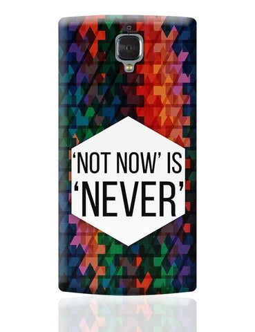 NOT NOW IS NEVER OnePlus 3 Covers Cases Online India