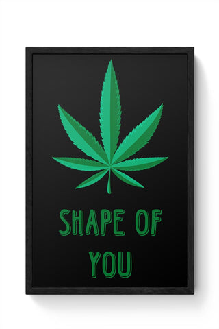 Shape Of You - Marijuana Framed Poster Online India