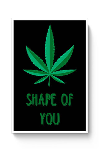 Shape Of You - Marijuana Poster Online India