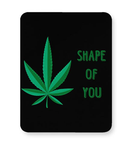 Shape Of You - Marijuana Mousepad Online India