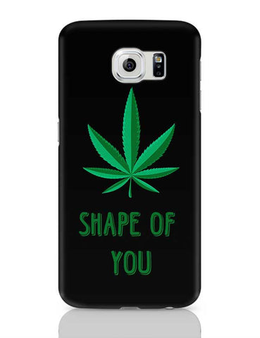 Shape Of You - Marijuana Samsung Galaxy S6 Covers Cases Online India