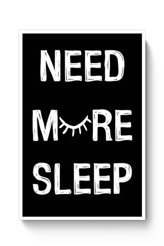NEED MORE SLEEP Poster Online India