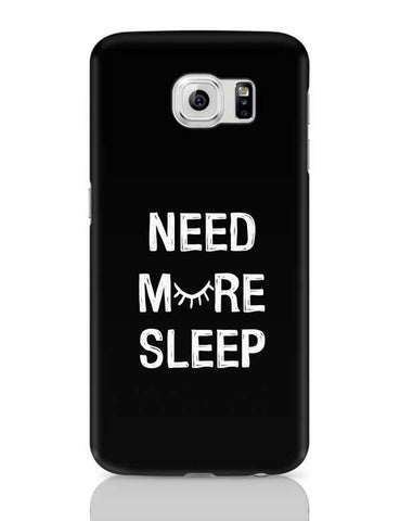 NEED MORE SLEEP Samsung Galaxy S6 Covers Cases Online India