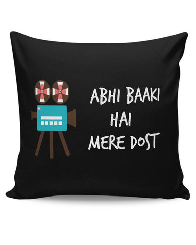 Picture Abhi Baaki Hai Mere Dost Cushion Cover Online India