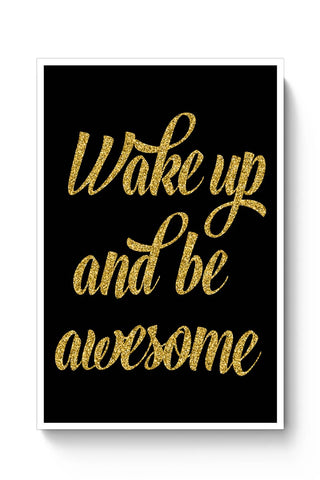 Buy WAKE UP AND BE AWESOME Poster