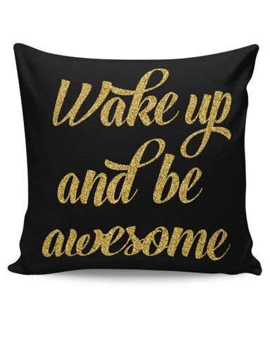 WAKE UP AND BE AWESOME Cushion Cover Online India