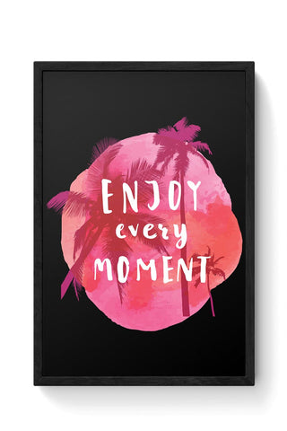 Enjoy Every Moment Framed Poster Online India