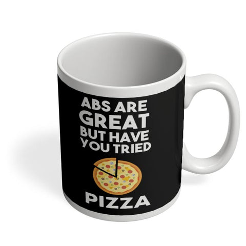 Abs are great But Have you Tried Pizza Coffee Mug Online India