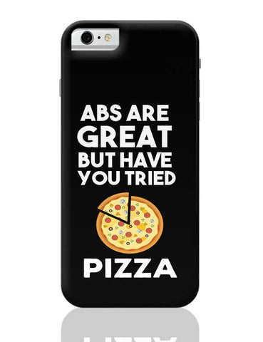 Abs are great But Have you Tried Pizza iPhone 6 / 6S Covers Cases