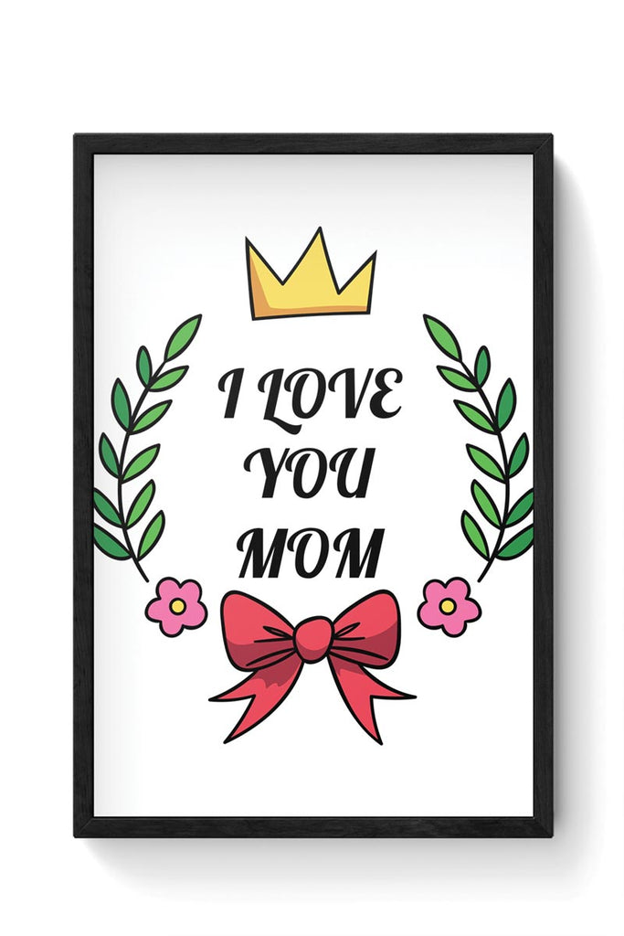 Buy I Love You Mom Framed Poster Online India Posterguy