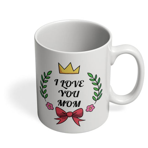 I LOVE YOU MOM Coffee Mug Online India