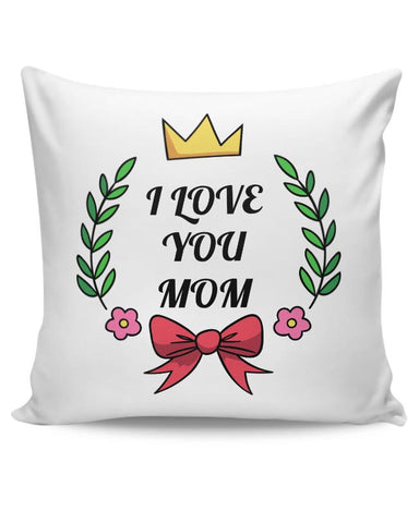 I LOVE YOU MOM Cushion Cover Online India