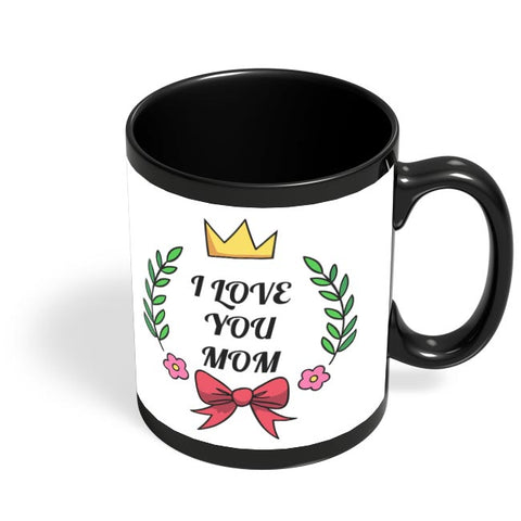 I LOVE YOU MOM Black Coffee Mug Online India
