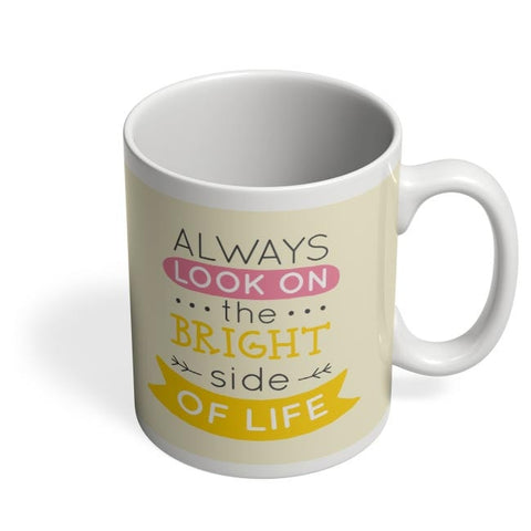 Always Look On The Bright Side Of Life Coffee Mug Online India