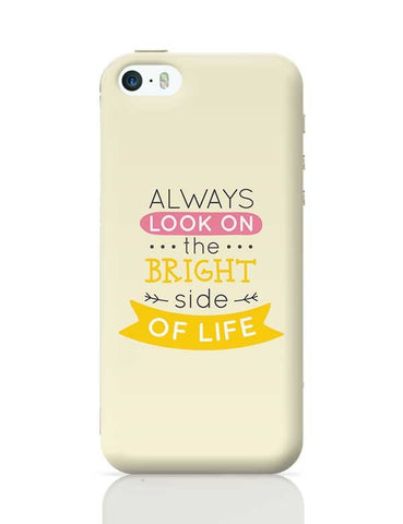 Always Look On The Bright Side Of Life iPhone 5/5S Covers Cases Online India