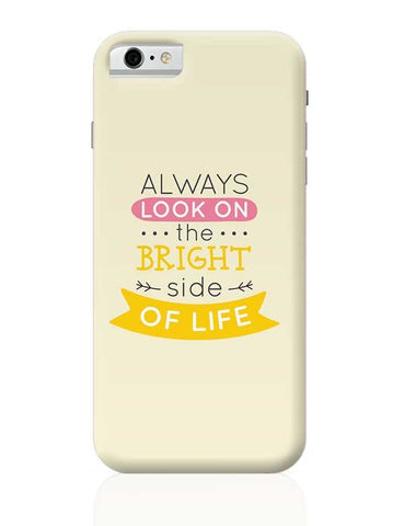 Always Look On The Bright Side Of Life iPhone 6 6S Covers Cases Online India