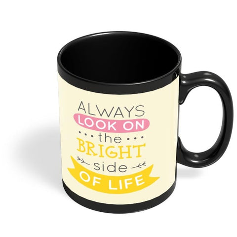 Always Look On The Bright Side Of Life Black Coffee Mug Online India