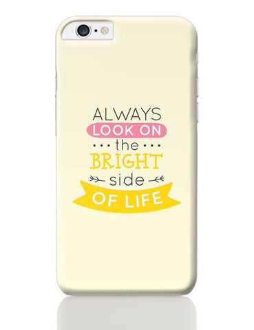 Always Look On The Bright Side Of Life iPhone 6 Plus / 6S Plus Covers Cases Online India