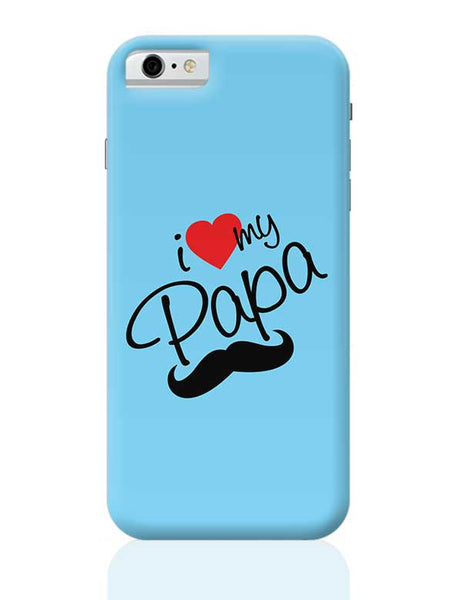 I Love My Papa iPhone 6 / 6S Covers Cases