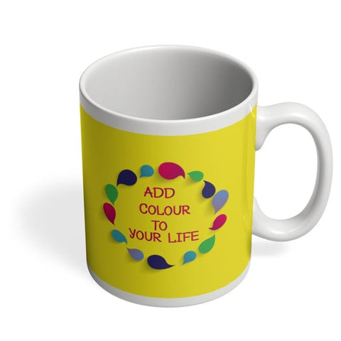 Add Color To Your Life Coffee Mug Online India