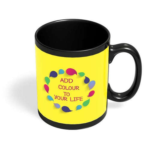 Add Color To Your Life Black Coffee Mug Online India