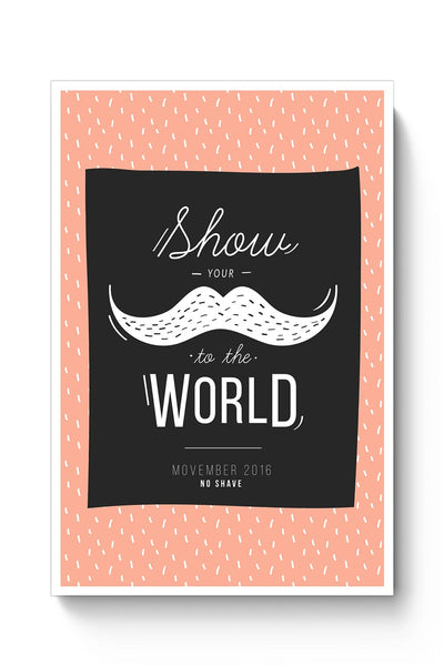 Show Your Moustache To The World Poster Online India